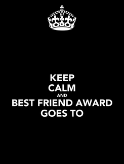 Poster: KEEP CALM AND BEST FRIEND AWARD GOES TO