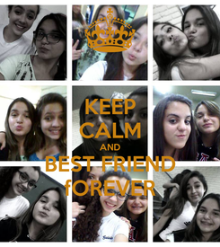 Poster: KEEP CALM AND BEST FRIEND fOREVER