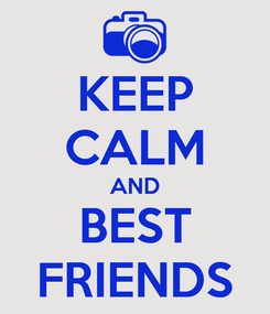 Poster: KEEP CALM AND BEST FRIENDS
