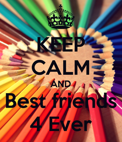 Poster: KEEP CALM AND Best friends 4 Ever