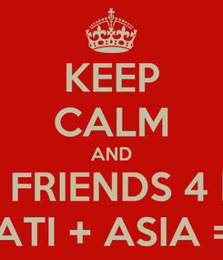 Poster: KEEP CALM AND BEST FRIENDS 4 EVER MATI + ASIA = ♥