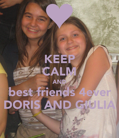 Poster: KEEP CALM AND best friends 4ever DORIS AND GIULIA