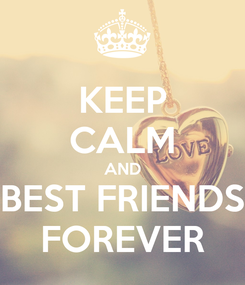 Poster: KEEP CALM AND BEST FRIENDS FOREVER
