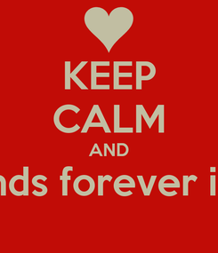 Poster: KEEP CALM AND best friends forever is claudia