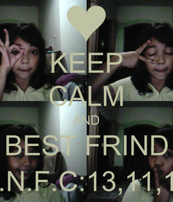 Poster: KEEP CALM AND BEST FRIND A.N.F.C:13,11,12