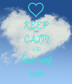 Poster: KEEP CALM AND best neef ever