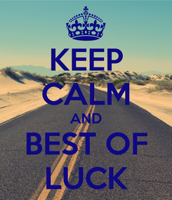 Poster: KEEP CALM AND BEST OF LUCK