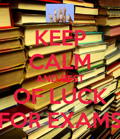 Poster: KEEP CALM AND BEST OF LUCK FOR EXAMS