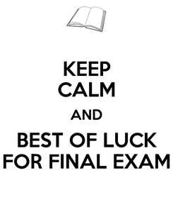 Poster: KEEP CALM AND BEST OF LUCK FOR FINAL EXAM