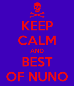 Poster: KEEP CALM AND BEST OF NUNO