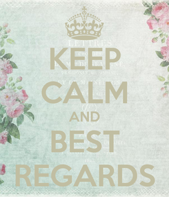 Poster: KEEP CALM AND BEST REGARDS