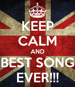 Poster: KEEP CALM AND BEST SONG EVER!!!