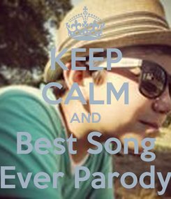 Poster: KEEP CALM AND Best Song Ever Parody