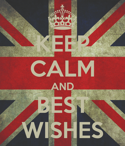 Poster: KEEP CALM AND BEST WISHES