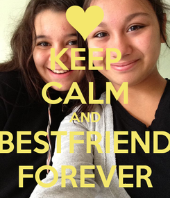Poster: KEEP CALM AND BESTFRIEND FOREVER