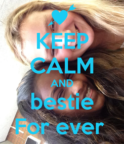 Poster: KEEP CALM AND bestie For ever