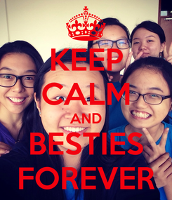 Poster: KEEP CALM AND BESTIES FOREVER