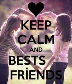 Poster: KEEP CALM AND BESTS      FRİENDS