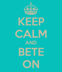 Poster: KEEP CALM AND BETE ON