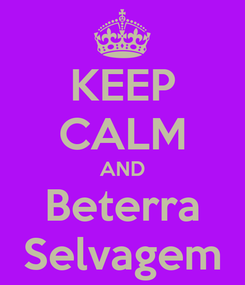 Poster: KEEP CALM AND Beterra Selvagem
