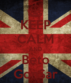 Poster: KEEP CALM AND Beto GonSar