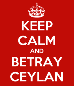Poster: KEEP CALM AND BETRAY CEYLAN