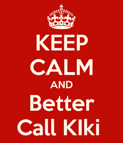 Poster: KEEP CALM AND Better Call KIki