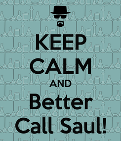 Poster: KEEP CALM AND Better Call Saul!