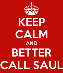 Poster: KEEP CALM AND BETTER CALL SAUL