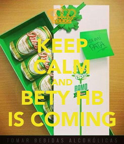 Poster: KEEP CALM AND BETY HB IS COMING