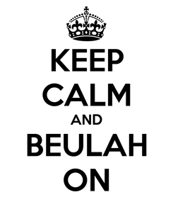Poster: KEEP CALM AND BEULAH ON