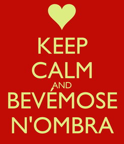Poster: KEEP CALM AND BEVÉMOSE N'OMBRA