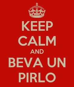Poster: KEEP CALM AND BEVA UN PIRLO