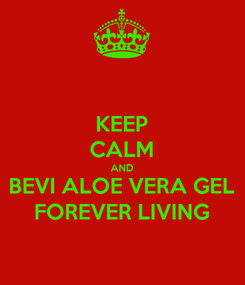 Poster: KEEP CALM AND BEVI ALOE VERA GEL FOREVER LIVING