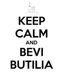 Poster: KEEP CALM AND BEVI BUTILIA