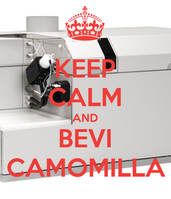 Poster: KEEP CALM AND BEVI CAMOMILLA