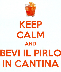 Poster: KEEP CALM AND BEVI IL PIRLO IN CANTINA