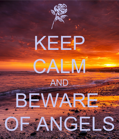 Poster: KEEP CALM AND BEWARE  OF ANGELS
