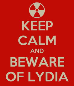 Poster: KEEP CALM AND BEWARE OF LYDIA