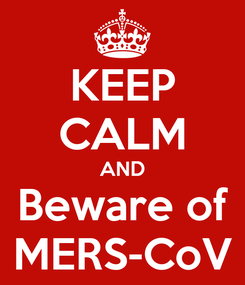 Poster: KEEP CALM AND Beware of MERS-CoV