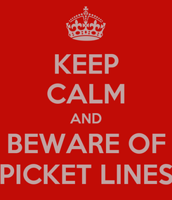 Poster: KEEP CALM AND BEWARE OF PICKET LINES
