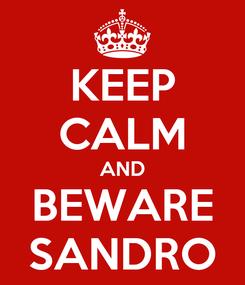 Poster: KEEP CALM AND BEWARE SANDRO