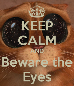Poster: KEEP CALM AND Beware the Eyes