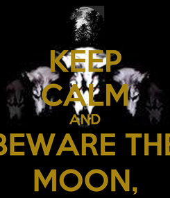 Poster: KEEP CALM AND BEWARE THE MOON,