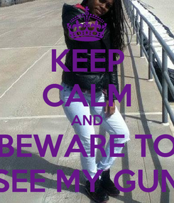 Poster: KEEP CALM AND BEWARE TO SEE MY GUN