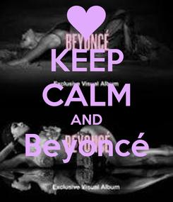 Poster: KEEP CALM AND Beyoncé