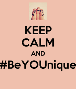Poster: KEEP CALM AND #BeYOUnique