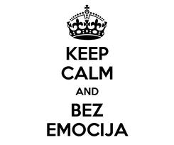 Poster: KEEP CALM AND BEZ EMOCIJA