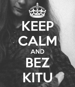 Poster: KEEP CALM AND BEZ KITU