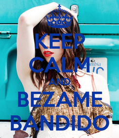 Poster: KEEP CALM AND BEZAME BANDIDO